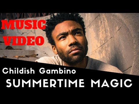 Childish Gambino - Summertime Magic (video) | Music Video