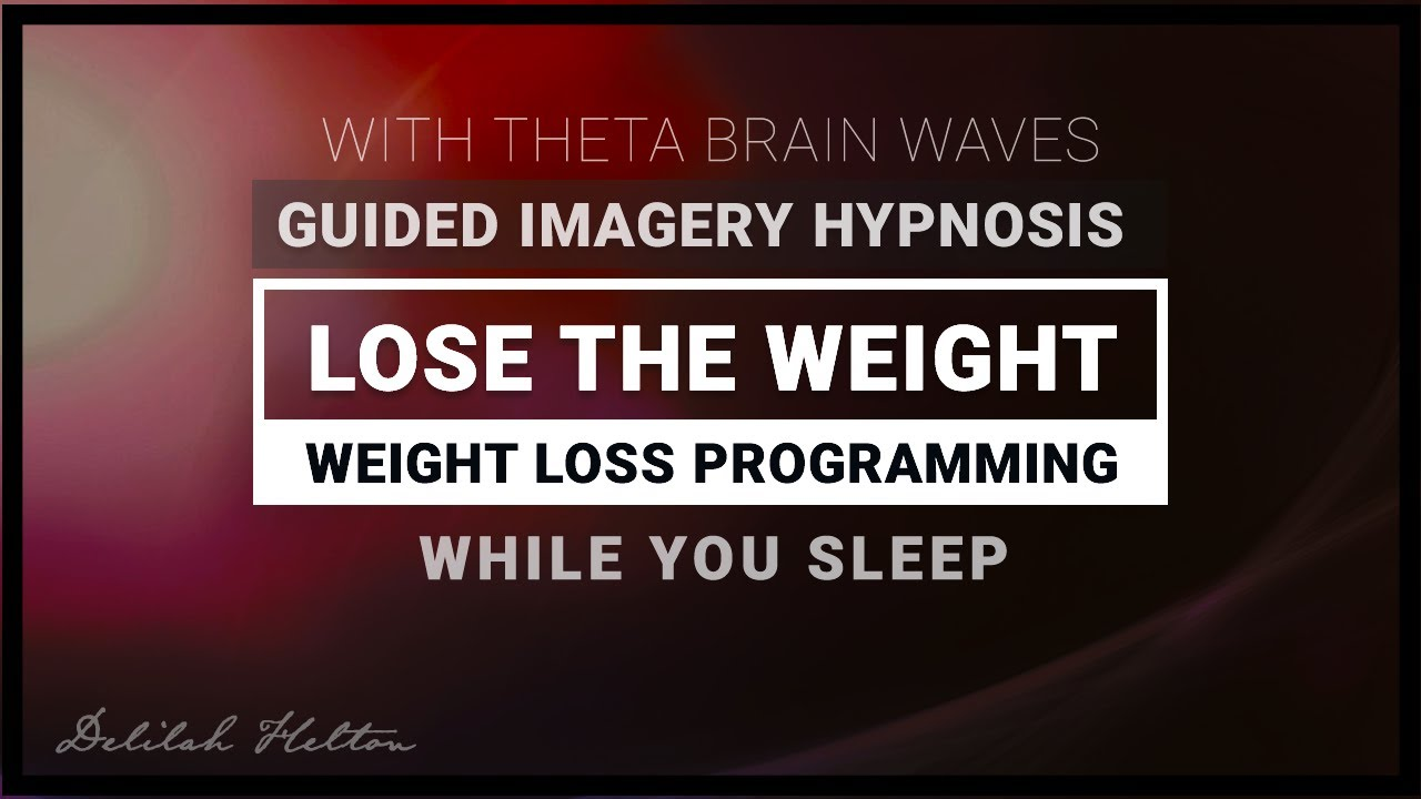 Lose The Weight - Guided Imagery Hypnosis with THETA Brain Waves For  Natural Weight Loss