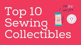 Top 10 Sewing Collectibles of 2021 - Make Money Antiquing