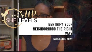 Gentrify Your Neighborhood the Right Way
