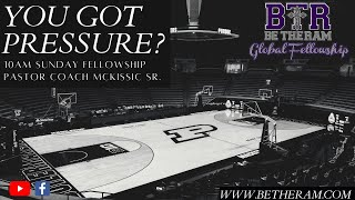 So you want to press? // Be The Ram Global Fellowship // Pastor Coach McKissic