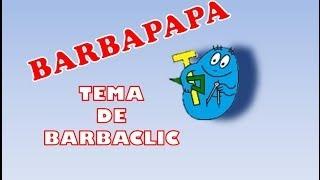 Tema de BARBACLIC - BARBAPAPA