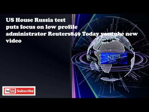 US House Russia test puts focus on low profile administrator Reuters849 Today youtube new video