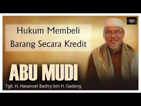 Hukum Membeli Barang Secara Kredit Abu MUDI MESRA Tgk H Hasanoel Bashry