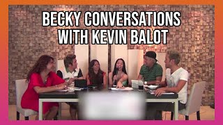 BECKY CONVERSATIONS WITH KEVIN BALOT