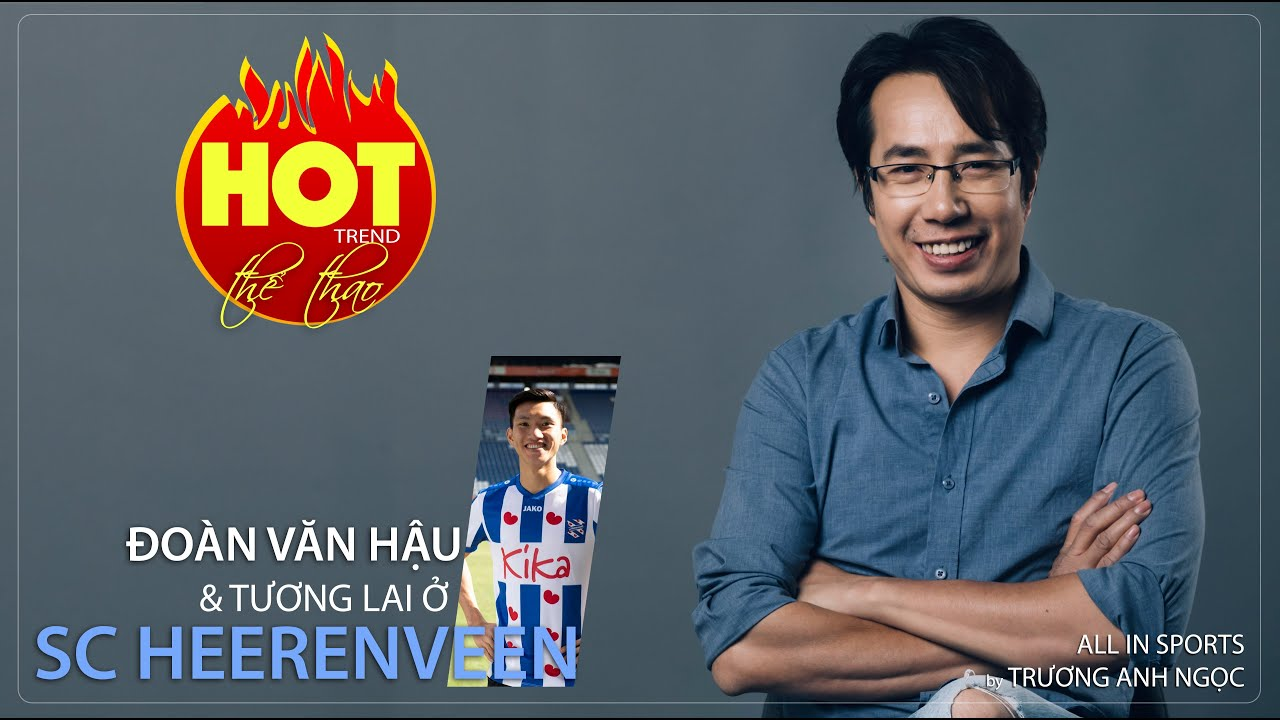 [TRỰC TIẾP] HOT TREND Thể thao cùng BLV Trương Anh Ngọc. Số 2: Đoàn Văn Hậu & tương lai ở Heerenveen