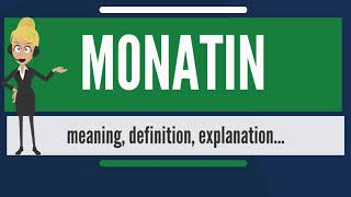 What is MONATIN? What does MONATIN mean? MONATIN meaning, definition & explanation