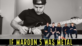 if maroon 5 was metal