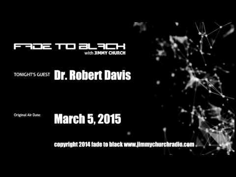 Ep. 216 FADE to BLACK JImmy Church w/ Dr. Robert Davis UFO LIVE on air