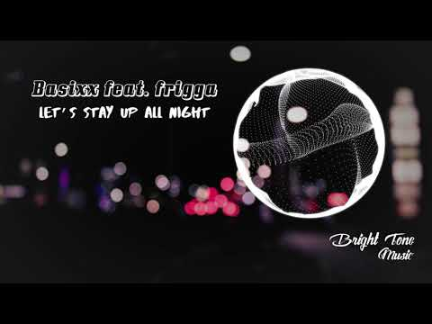Basixx feat. Frigga - Let's Stay Up All Night Mp3