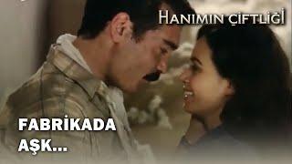 Güllü ve Kemal Pamuk Fabrikasında Aşk Yaşıyor -  Hanımın Çiftliği 1.Bölüm