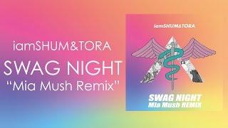 iamSHUM&TORA / SWAG NIGHT (Mia Mush Remix) -Audio Video【19 April Available on iTunes】