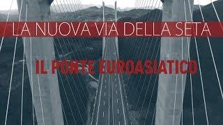 La Nuova Via della Seta - Il ponte Euroasiatico