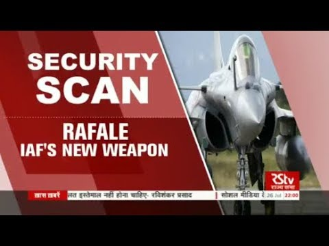 Security Scan - Rafale: IAF's New Weapon