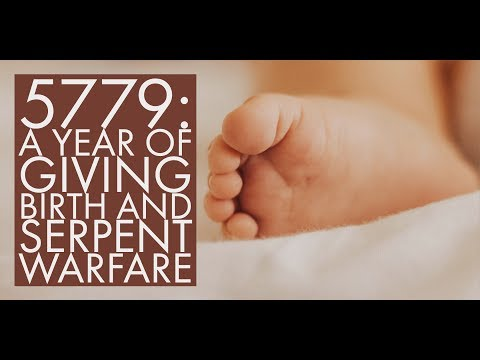 5779: A Year of Giving Birth and Serpent Warfare