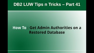 Db2 Tips N Tricks Part 41 - How To Get Admin Authorities On A Restored Database