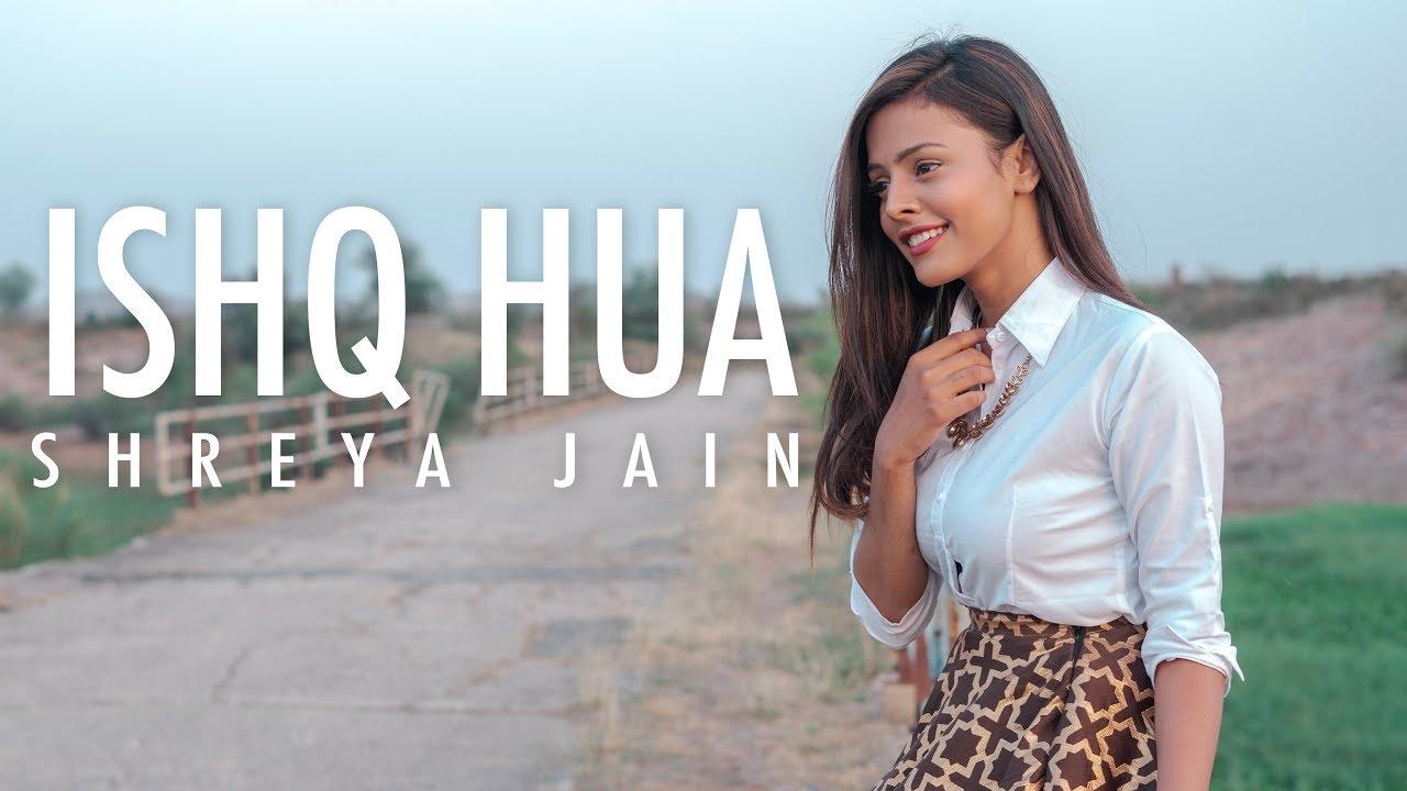 Ishq Hua Female Cover Shreya Jain Fotilo Feller Vivart Youtube
