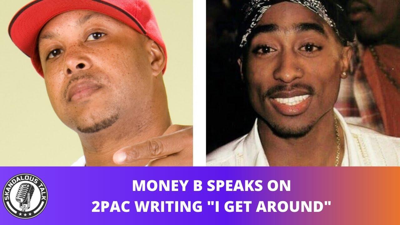 "Money B Speaks on 2Pac Writing & Recording ""I Get Around"" | 2020"