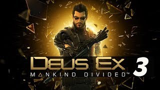 DEUS EX MANKIND DIVIDED #3