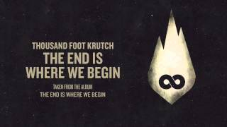 Thousand Foot Krutch: The End is Where We Begin (Offical Audio)