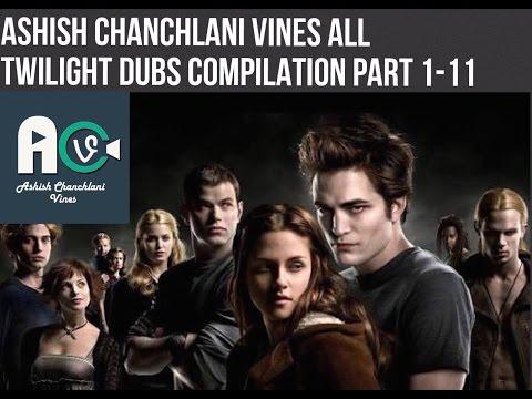 Ashish Chanchlani Vines  ALL TWILIGHT DUBS COMPILATION part 1-11