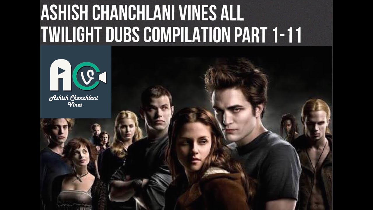 Ashish Chanchlani Vines  ALL TWILIGHT DUBS COMPILATION part 1-11