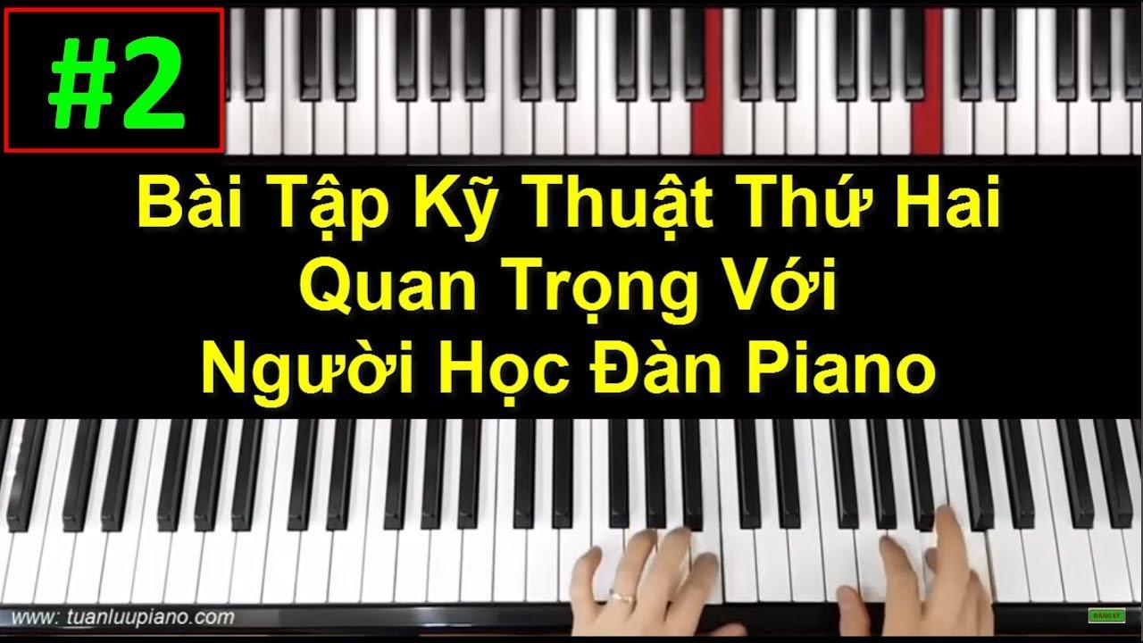 ✅ #2| Bài Kỹ Thuật Luyện Ngón Quan Trọng Thứ Hai Khi Học Piano | Tuấn Lưu Piano |