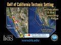 Gulf of California Tectonic Setting—Earthquakes & the Spreading Ridge