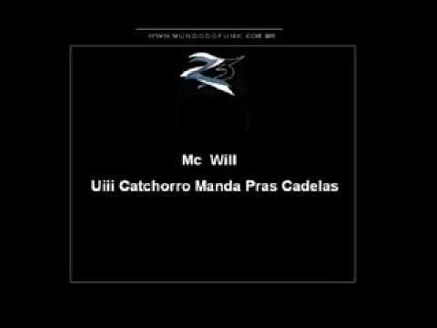 Mc Will Uiii Catchorro Manda Pras Cadelas ♫♪♫