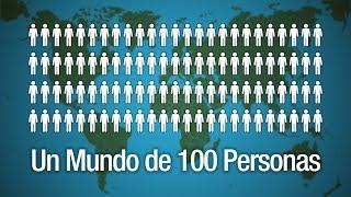 ¿cómo sería el mundo si tuviera solo 100 personas?