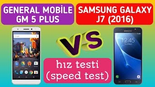 samsung galaxy j7 6 vs general mobile gm 5 plus hız testi speed test