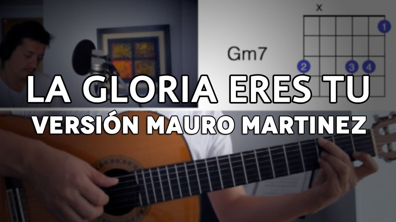 La Gloria Eres Tu Tutorial Cover Guitarra Mauro Martinez Chords