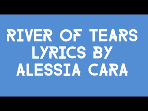 """River of Tears"" by Alessia Cara Lyrics"