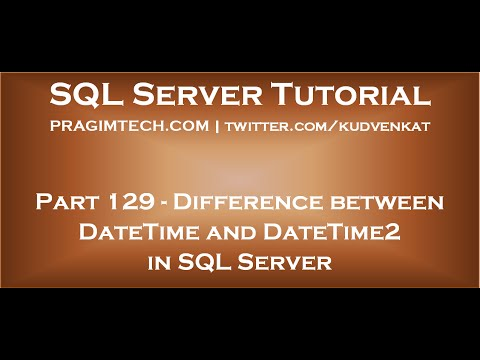 Difference Between DateTime And DateTime2 In SQL Server