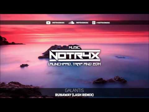 Galantis - Runaway [U & I] (Lash Remix) ♫