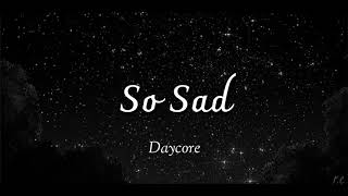 SAD! (Daycore/Anti-Nightcore/Slowed down) [So Sad meme] {Kid Travis cover}