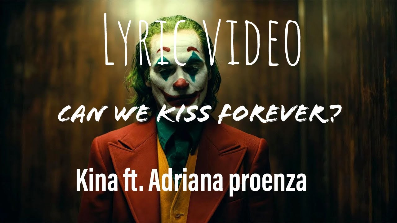Can we kiss forever - Kina ft. Adriana Proenza (Joker movie song) (Lyric Video )