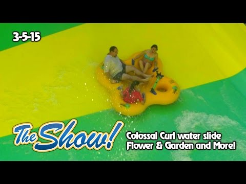 Attractions - The Show - Colossal Curl; Flower & Garden preview; latest news - Mar. 5, 2015
