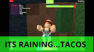 its raining Tacos.... IN ROBLOX :D