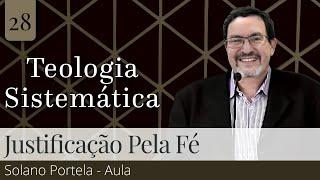 28. Justificação pela Fé (Aula) - Pb. Solano Portela