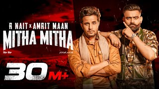 R Nait x Amrit Maan | Mitha Mitha (Full Video) | New Punjabi Songs 2021 | Latest Punjabi Song 2021