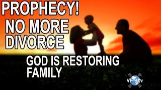 PROPHECY God says Enough is Enough No More Divorce He is Restoring Families  Health and Wealth
