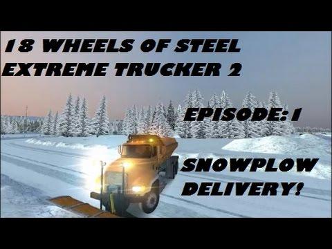 18 Wheels Of Steel Extreme Trucker 2 - Episode 1 -  SNOWPLOW DELIVERY!
