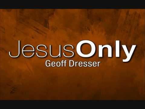 Jesus Only - Geoff  Dresser