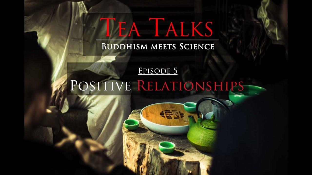 Tea Talks: Buddhism meets Science · Positive Relationships | Episode 5