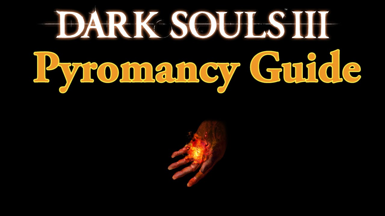 Pyromancy Guide for Dark Souls 3 - Tips on Becoming A Successful Pyromancer  in PvP and PvE