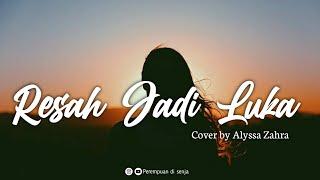 Resah Jadi Luka (Daun Jatuh) - Cover Alyssa Zahra [Lirik]    Tapi mengapa tiba-tiba seakan kau pergi
