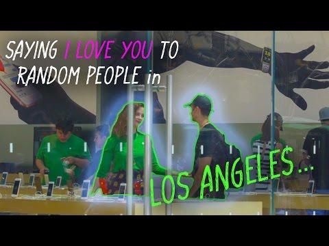 SAYING I LOVE YOU TO RANDOM PEOPLE IN LA   - YouTube