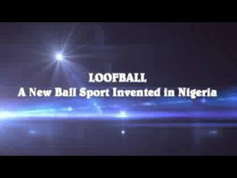 LOOFBALL: A New Ball Sport From Nigeria