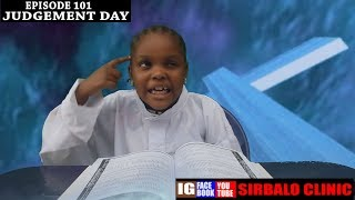 SIRBALO CLINIC - JUDGEMENT DAY  EPISODE 101  Nigerian Comedy